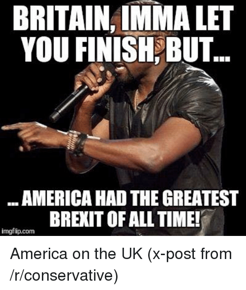 britain immalet you finish but america had the greatest brexit 2911423 🔥 25 best memes about brexit, britain, and america brexit