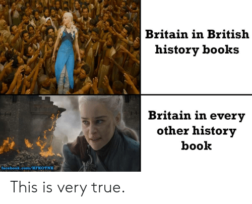 very true: Britain in British  history books  Britain in every  other history  book  facebook.com/HFKOTNK This is very true.