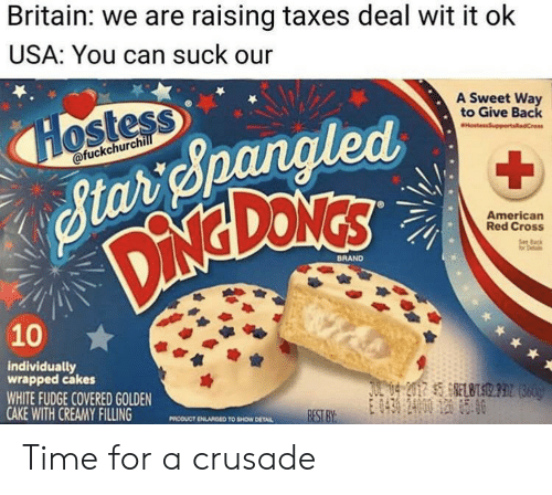 Creamy: Britain: we are raising taxes deal wit it ok  USA: You can suck our  A Sweet Way  to Give Back  ostess  ofuckchurch  American  Red Cross  BRAND  10  individually  wrapped cakes  WHITE FUDGE COVERED GOLDEN  CAKE WITH CREAMY FILLING MODUCT DLANGED  BEST BY  TO SHOW DETAL Time for a crusade