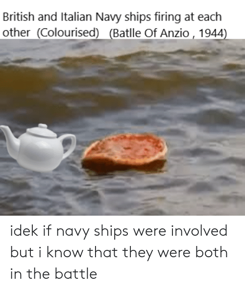 Italian Navy: British and Italian Navy ships firing at each  other (Colourised) (Batlle Of Anzio , 1944) idek if navy ships were involved but i know that they were both in the battle