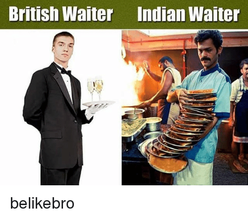 🤖: British Waiter  Indian Waiter belikebro