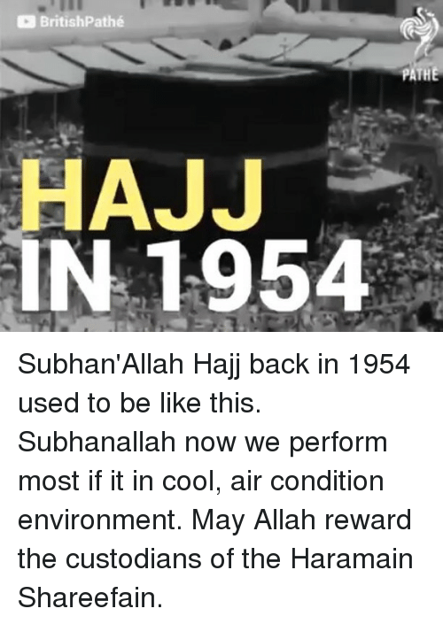Be Like, Memes, and Air Conditioner: BritishPathé  PATHE  HAJJ  IN 1954 Subhan'Allah Hajj back in 1954 used to be like this. Subhanallah now we perform most if it in cool, air condition environment. May Allah reward the custodians of the Haramain Shareefain.