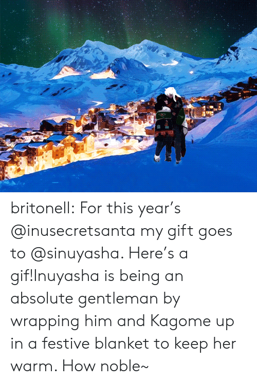 gentleman: britonell:  For this year's @inusecretsanta my gift goes to @sinuyasha. Here's a gif!Inuyasha is being an absolute gentleman by wrapping him and Kagome up in a festive blanket to keep her warm. How noble~