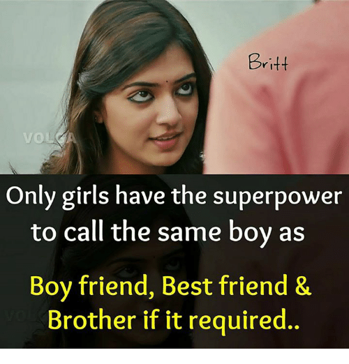Friends Best Friend: Britt  Only girls have the superpower  to call the same boy as  Boy friend, Best friend &  Brother if it required.