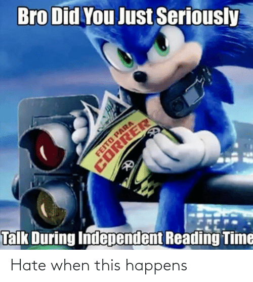 correr: Bro Did You Just Seriously  FEITO PARA  CORRER  Talk During Independent Reading Time Hate when this happens