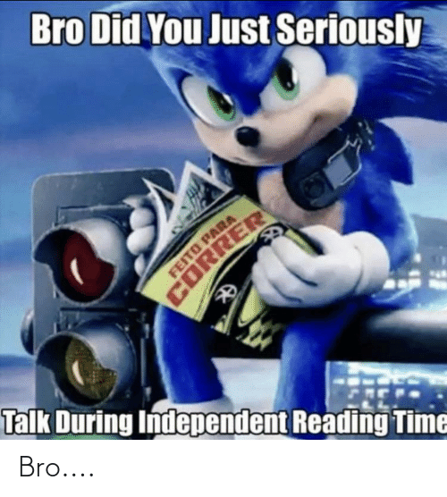 correr: Bro Did You Just Seriously  FEITO PARA  CORRER  Talk During Independent Reading Time Bro....