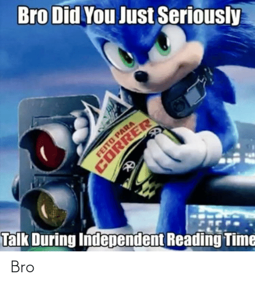 correr: Bro Did You Just Seriously  FEITO PARA  CORRER  Talk During Independent Reading Time Bro