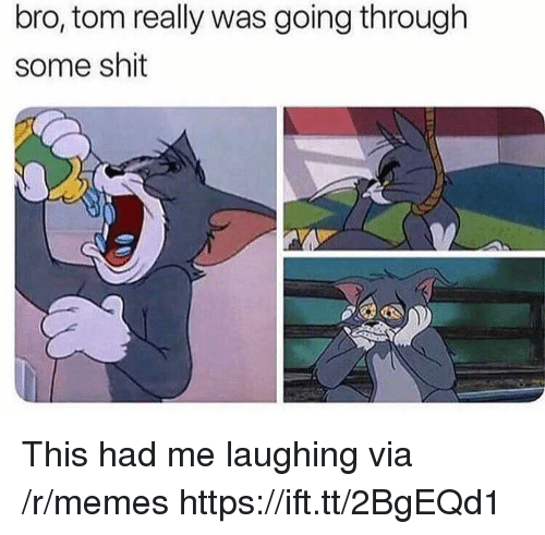 Memes, Shit, and Via: bro, tom really was going through  some shit This had me laughing via /r/memes https://ift.tt/2BgEQd1