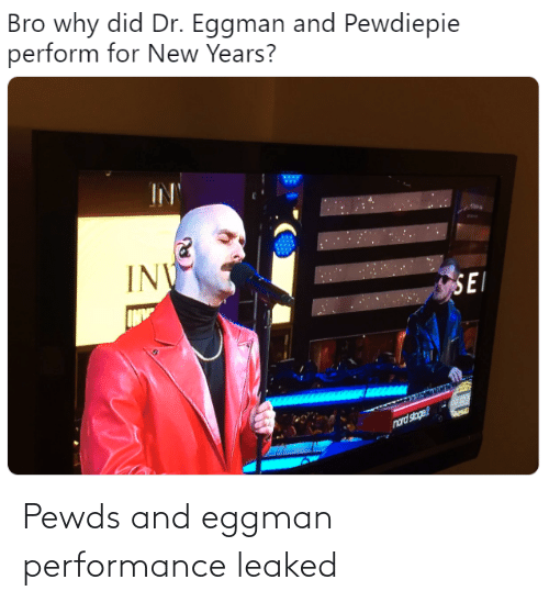 Inv: Bro why did Dr. Eggman and Pewdiepie  perform for New Years?  IN  INV  SEI  nord stoge Pewds and eggman performance leaked