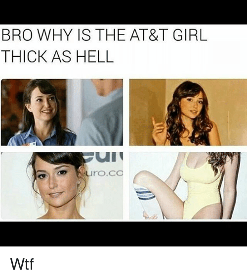 bro why is the at t girl thick as hell nhuro co 12786262 bro why is the at&t girl thick as hell nhuroco wtf meme on sizzle