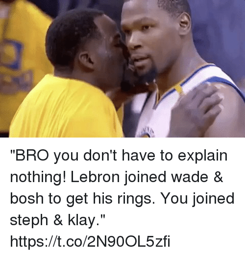"""Funny, Lebron, and Amp: """"BRO you don't have to explain nothing! Lebron joined wade & bosh to get his rings. You joined steph & klay."""" https://t.co/2N90OL5zfi"""