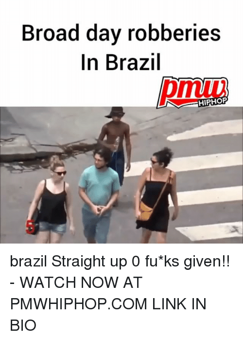 watch-now: Broad day robberies  In Brazil  HIPHOFP brazil Straight up 0 fu*ks given!! - WATCH NOW AT PMWHIPHOP.COM LINK IN BIO