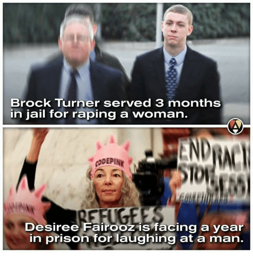 Jail, Memes, and Prison: Brock Turner served 3 months  in jail for raping a woman.  Desiree Fairooz is facing a year  in prison for laughing at a man.