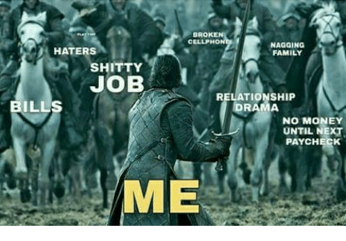 Memes, Bills, and 🤖: BROKE  CELLPHO  NAGGING  HATERS  FAMILY  SHITTY  JOB  RELATIONSHIP  BILLS  NO MONEY  UNTIL NEXT  PAYCHECK  ME