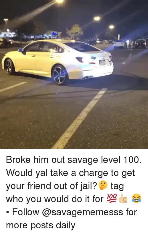 Savage Level: Broke him out savage level 100. Would yal take a charge to get your friend out of jail?🤔 tag who you would do it for 💯👍🏼 😂 • Follow @savagememesss for more posts daily
