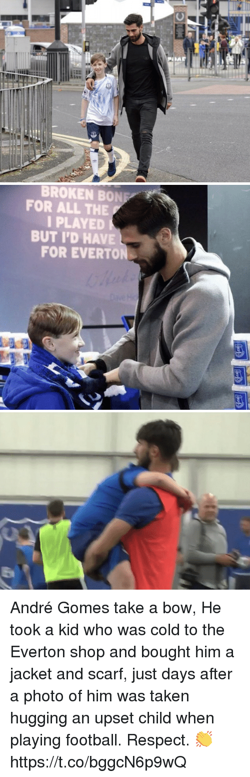 Everton: BROKEN BONE  FOR ALL THE  I PLAYED  BUT I'D HAVE  FOR EVERTON André Gomes take a bow, He took a kid who was cold to the Everton shop and bought him a jacket and scarf, just days after a photo of him was taken hugging an upset child when playing football. Respect. 👏 https://t.co/bggcN6p9wQ