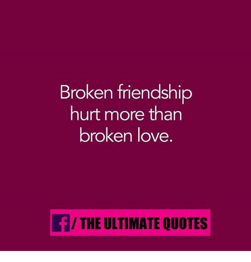 Love, Memes, And Quotes: Broken Friendship Hurt More Than Broken Love F/