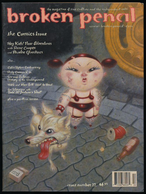 upton: broken penil  the magazine of tine culture and the independent onts  .com  the Comics Issue  Hey Kids! lew ldventurds  wah ave Coopen  and Phoebe Gloeckner  also  Colin Upton Contiovensy  Dody Comics R us  Sex and Oiolence  tistory of the Undonground  meb and MMate Bell Head to tead  an Interview with  fodd 1M janlane s ad!  plus a gazillion revieus  issue number 22, $495  72006186028'' 4 22
