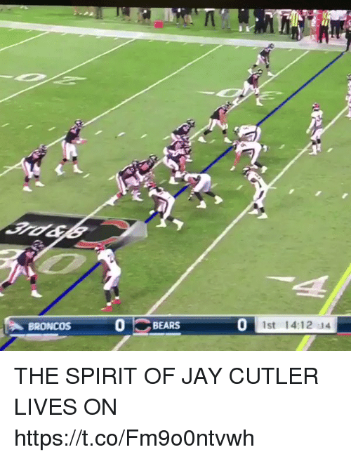 Jay Cutler: BRONCOS  BEARS  0  1st 14:12 14 THE SPIRIT OF JAY CUTLER LIVES ON https://t.co/Fm9o0ntvwh