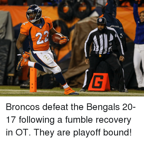 Sports, Bengals, and Broncos: BRONCOS Broncos defeat the Bengals 20-17 following a fumble recovery in OT. They are playoff bound!