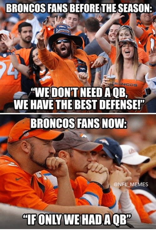"""Memes, Nfl, and Best: BRONCOS FANS BEFORE THESEASON:  """"WE DONT NEEDA QB,  WE HAVE THE BEST DEFENSE!""""  BRONCOS FANS NOW  @NFL MEMES  """"IF ONLY WEHAD A OB',"""