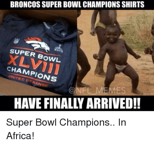 Africa, Football, and Meme: BRONCOS SUPER BOWL CHAMPIONSSHIRTS  SUPER B  CHAMPIONS  NFL MEMES Super Bowl Champions.. In Africa!
