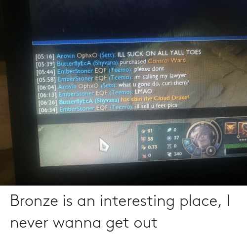 League of Legends, Never, and Bronze: Bronze is an interesting place, I never wanna get out