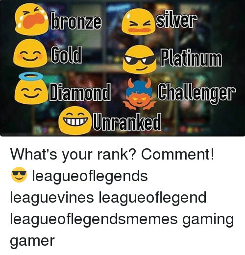 Memes, Diamond, and Silver: bronze silver  Gold  Diamond  Challenger  Unranked What's your rank? Comment! 😎 leagueoflegends leaguevines leagueoflegend leagueoflegendsmemes gaming gamer