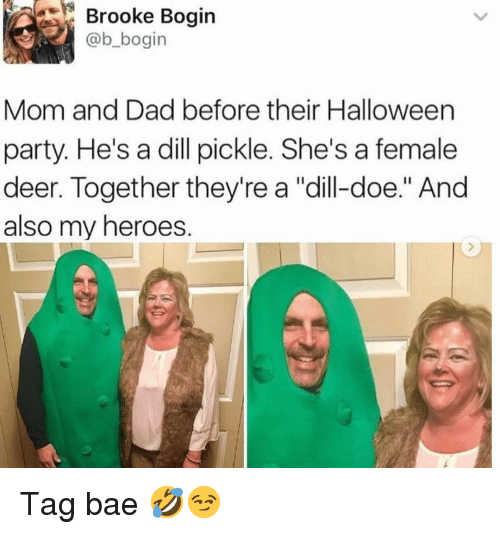"doe: Brooke Bogin  @b_bogin  Mom and Dad before their Halloween  party. He's a dill pickle. She's a female  deer. Together they're a ""dill-doe."" And  also my heroes. Tag bae 🤣😏"