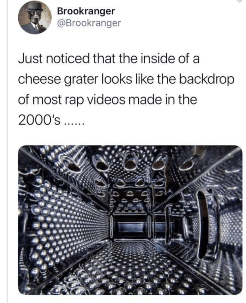 2000s: Brookranger  @Brookranger  Just noticed that the inside of a  cheese grater looks like the backdrop  of most rap videos made in the  2000's ..