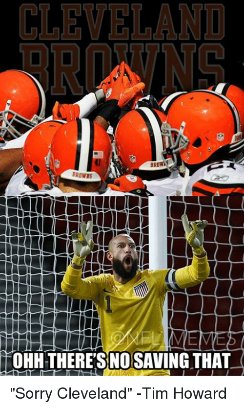 """tim howard: BRORAS  BROWTS  MEME  OHH THERE'S NOSAVING THAT """"Sorry Cleveland"""" -Tim Howard"""