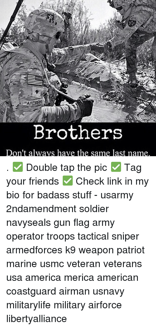 Memes, Soldiers, and Army: Brothers  Don't always have the same last name. . ✅ Double tap the pic ✅ Tag your friends ✅ Check link in my bio for badass stuff - usarmy 2ndamendment soldier navyseals gun flag army operator troops tactical sniper armedforces k9 weapon patriot marine usmc veteran veterans usa america merica american coastguard airman usnavy militarylife military airforce libertyalliance