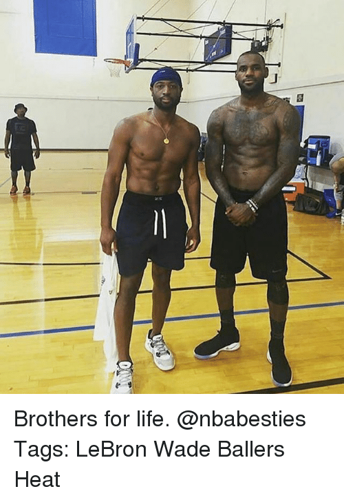 Life, Memes, and Heat: Brothers for life. @nbabesties Tags: LeBron Wade Ballers Heat
