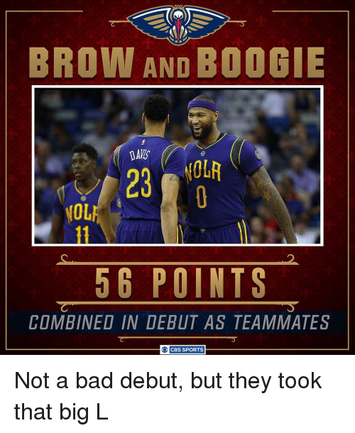 Memes, Cbs, and Big L: BROW AND  BOOGIE  NOL  POINTS  5 G COMBINED IN DEBUT AS TEAMMATES  O CBS SPORTS Not a bad debut, but they took that big L
