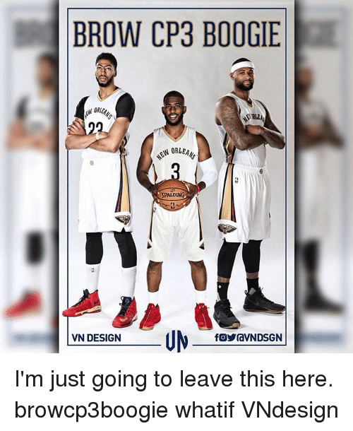 Boogies: BROW CP3 BOOGIE  ORLEAN  AN SPALDING  A  VN DESIGN  OraVNDSGN I'm just going to leave this here. browcp3boogie whatif VNdesign