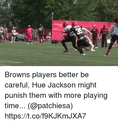 Football, Nfl, and Sports: Browns players better be careful, Hue Jackson might punish them with more playing time... (@patchiesa) https://t.co/f9KJKmJXA7