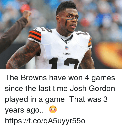 Nfl, Browns, and Game: BROWNS The Browns have won 4 games since the last time Josh Gordon played in a game.  That was 3 years ago... 😳 https://t.co/qA5uyyr55o
