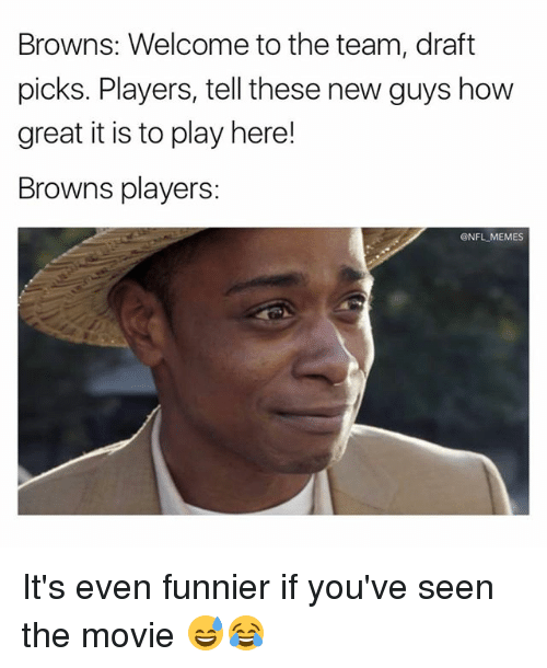 Memes, Nfl, and Browns: Browns: Welcome to the team, draft  picks. Players, tell these new guys how  great it is to play here!  Browns players:  @NFL MEMES It's even funnier if you've seen the movie 😅😂