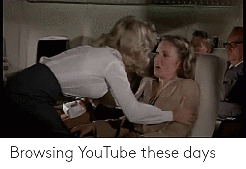 these days: Browsing YouTube these days