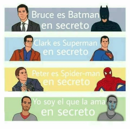 Batman, Spider, and Superman: Bruce es Batman  en secreto  lark es Superman  en secreto  ter es Spider-marn  en secreto  Yo soy el que la ama  en secreto