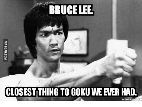 Tailpipe Man: BRUCE LEE  CLOSESTTHING TO GOKU WEEVER HAD  MEME FULCOM