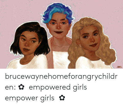 Girls: brucewaynehomeforangrychildren:  ✿  empowered girls empower girls  ✿