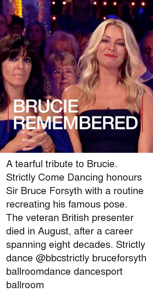 Dancee: BRUCIE  REMEMBERED A tearful tribute to Brucie. Strictly Come Dancing honours Sir Bruce Forsyth with a routine recreating his famous pose. The veteran British presenter died in August, after a career spanning eight decades. Strictly dance @bbcstrictly bruceforsyth ballroomdance dancesport ballroom