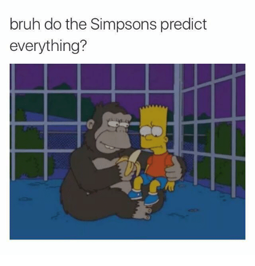 Dank Memes: bruh do the Simpsons predict  everything?