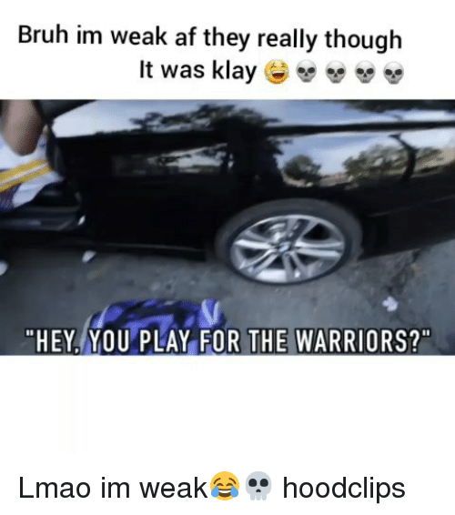 Af, Bruh, and Funny: Bruh im weak af they really thouglh  It was klay G)  HEY.YOU PLAY FOR THE WARRIORS? Lmao im weak😂💀 hoodclips