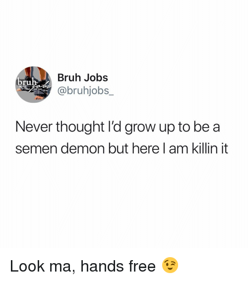 Bruh, Memes, and Free: Bruh Jobs  @bruhjobs_  ru  Never thought l'd grow up to be a  semen demon but here l am killin it Look ma, hands free 😉