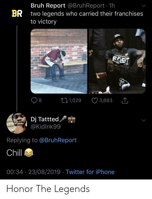 Bruh Report: Bruh Report @BruhReport 1h  two legends who carried their franchises  to victory  BR  CHAMPS  EAST  t11,029  8  3,683  Dj Tattted  @KidInk99  Money getting Set  Replying to @Bruh Report  Chil  00:34 23/08/2019 Twitter for iPhone Honor The Legends