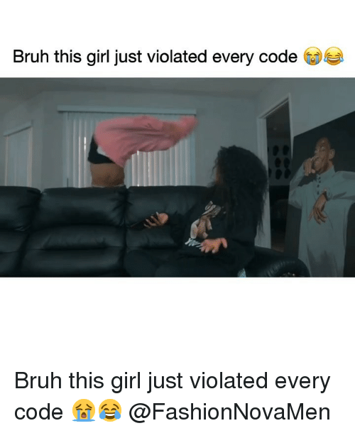 Bruh, Funny, and Girl: Bruh this girl just violated every code Bruh this girl just violated every code 😭😂 @FashionNovaMen
