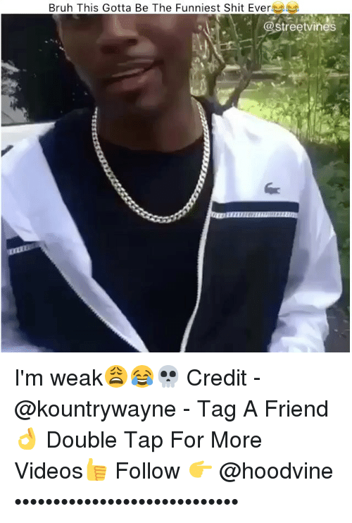 Hoodvine: Bruh This Gotta Be The Funniest Shit Ever  treet Vines I'm weak😩😂💀 Credit - @kountrywayne - Tag A Friend👌 Double Tap For More Videos👍 Follow 👉 @hoodvine •••••••••••••••••••••••••••••