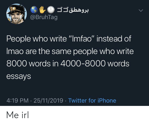 """imao: @BruhTag  People who write """"Imfao"""" instead of  Imao are the same people who write  8000 words in 4000-8000 words  essays  4:19 PM 25/11/2019 Twitter for iPhone Me irl"""